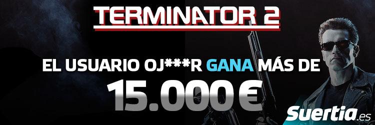 La tragaperras online de Suertia Terminator 2 reparte más de 15.000 Euros a un usuario